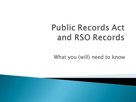 What you (will) need to know.  RCW 42.56.010 et al  Passed in 1972  All records of a public agency are presumed to be subject to disclosure  Public.