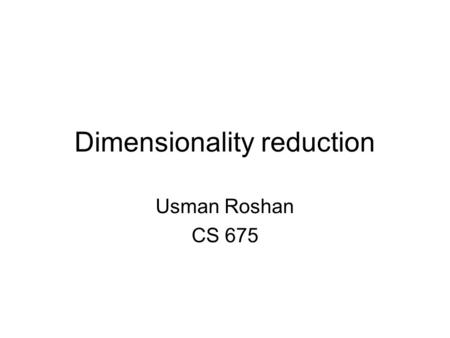 Dimensionality reduction Usman Roshan CS 675. Supervised dim reduction: Linear discriminant analysis Fisher linear discriminant: –Maximize ratio of difference.