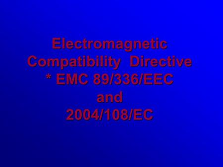 Electromagnetic Compatibility Directive * EMC 89/336/EEC and 2004/108/EC.