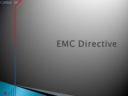  The EMC Directive ◦ History ◦ Objectives ◦ Scope ◦ Essential requirements ◦ Harmonised standards ◦ Conformity assessment procedures ◦ Role of Member.