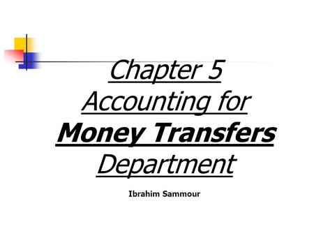 Chapter 5 Accounting for Money Transfers Department Ibrahim Sammour.