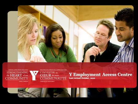 Y Employment Access Centre Last revised October, 2010.