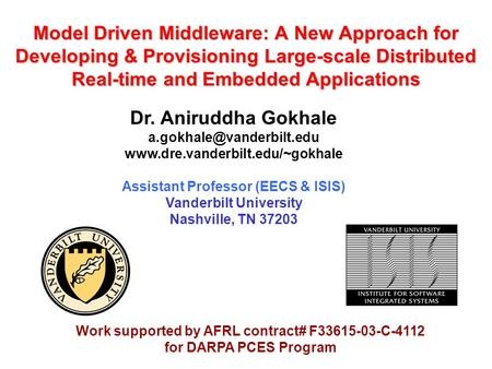 Model <strong>Driven</strong> Middleware: A New Approach for Developing & Provisioning Large-scale Distributed Real-time and Embedded Applications Dr. Aniruddha Gokhale.