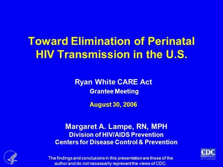 Toward Elimination of Perinatal HIV Transmission in the U.S. Margaret A. Lampe, RN, MPH Division of HIV/AIDS Prevention Centers for Disease Control & Prevention.