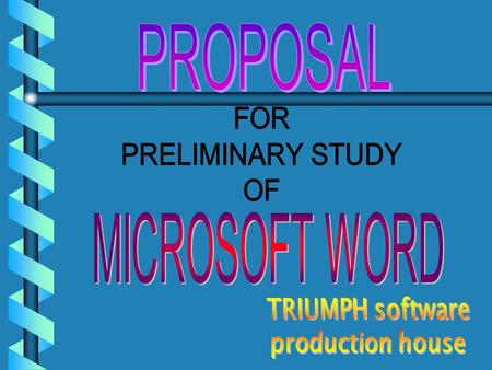 PROPOSAL FOR PRELIMINARY STUDY OF MICROSOFT WORD Start.