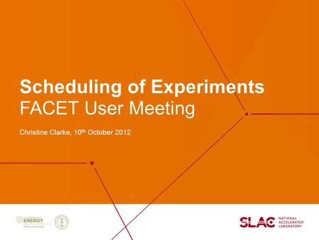 Scheduling of Experiments Christine Clarke, 10 th October 2012 FACET User Meeting.