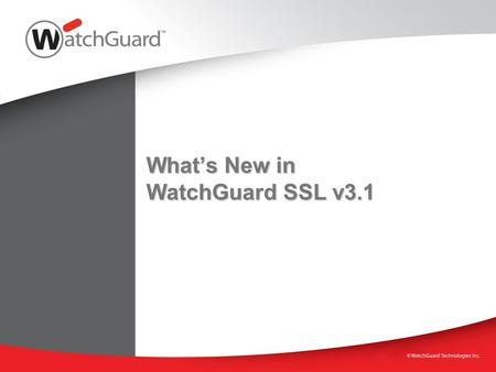 What's New in WatchGuard SSL v3.1. WatchGuard Training 2 Ease-of-Use Security Scalability 1.Streamlined resource configuration 2.Centralized access rules.