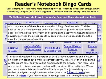 Reader's Notebook Bingo Cards Dear students, there are many more interesting ways to respond to a book than through simply summarizing the plot (a.k.a.