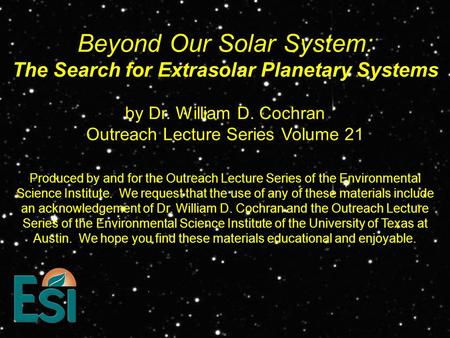 Beyond Our Solar System: The Search for Extrasolar Planetary Systems Produced by and for the Outreach Lecture Series of the Environmental Science Institute.