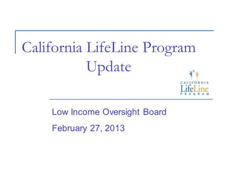 California LifeLine Program Overview and Update Low Income ...