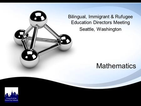 Mathematics Bilingual, Immigrant & Rufugee Education Directors Meeting Seattle, Washington.
