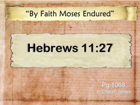"Hebrews 11:27 ""By Faith Moses Endured"" Pg 1068 In Church Bibles."