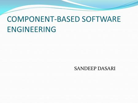 COMPONENT-BASED SOFTWARE ENGINEERING SANDEEP DASARI.