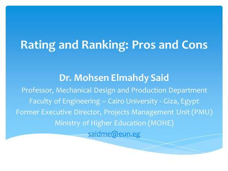 Rating and Ranking: Pros and Cons Dr. Mohsen Elmahdy Said Professor, Mechanical Design and Production Department Faculty of Engineering – Cairo University.