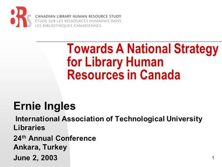1 Towards A National Strategy for Library Human Resources in Canada Ernie Ingles International Association of Technological University Libraries 24 th.