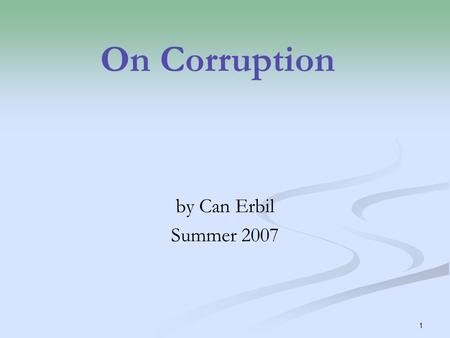 1 On Corruption by Can Erbil Summer 2007. 2 CPI 2006.