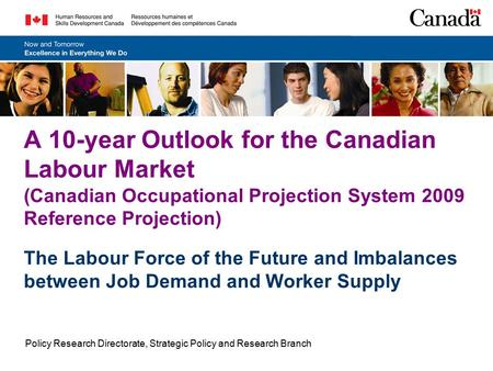 A 10-year Outlook for the Canadian Labour Market (Canadian Occupational Projection System 2009 Reference Projection) The Labour Force of the Future and.