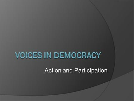 Action and Participation. Introduction to Democracy and Participation.