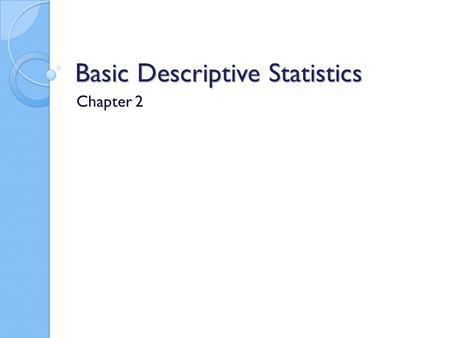 Basic Descriptive Statistics Chapter 2. Percentages and Proportions Most used statistics Could say that 927 out of 1,516 people surveyed said that hard.