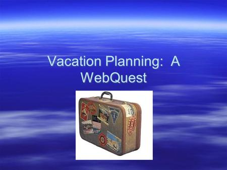 Vacation Planning: A WebQuest. Introduction  Job Title – Travel Agent  Does being a travel agent sound like a fun job? Would you like to plan vacations.