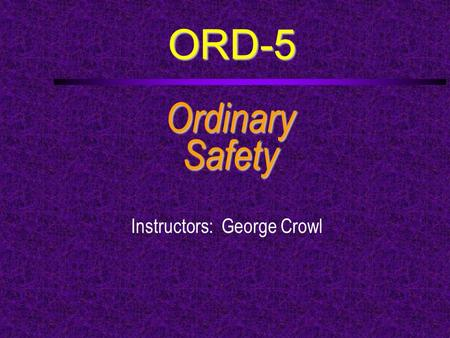 ORD-5 OrdinarySafety Instructors: George Crowl. Course Outline  a. Discuss BSA Safety Afloat with an adult leader.  b. Describe the safety equipment.