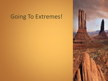 Going To Extremes!. Desert Climate Ok so you all know about the climate of the Desert Hot and Dry?: it's often located near the equator… but not always…