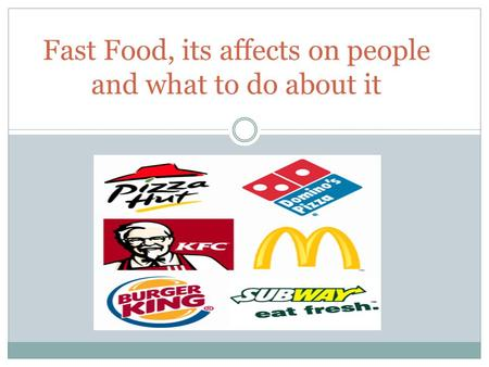 Fast Food, its affects on people and what to do about it.