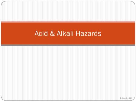 D. Crowley, 2008 Acid & Alkali Hazards. To know the hazards involved when using acids and alkalis Tuesday, August 18, 2015.
