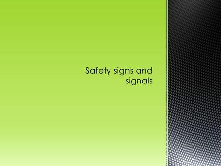  Aims  To have an understanding of the significance of safety signs  Objectives  To label at least three signs  List at least three signs that you.