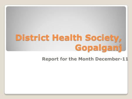 District Health Society, Gopalganj Report for the Month December-11.