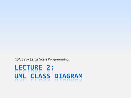 "CSC 213 – Large Scale Programming. Today's Goal  Learn Unified Process to design programs  Understand what are the ""types"" of Java classes  Methods."