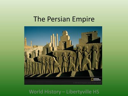 The Persian Empire World History – Libertyville HS.