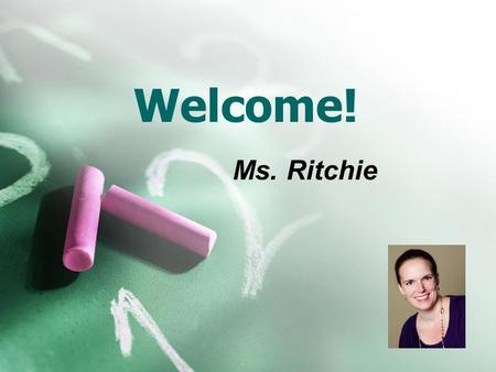 Welcome! Ms. Ritchie. About Ms. Ritchie First Year at St. Mary's 2 nd Year Teaching Kent State Graduate Live in Perry Township 2 cats and 1 dog Love cats,