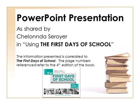"PowerPoint Presentation As shared by Chelonnda Seroyer in ""Using THE FIRST DAYS OF SCHOOL "" The information presented is correlated to The First Days of."