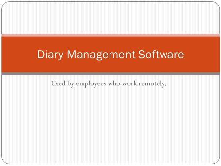 Used by employees who work remotely. Diary Management Software.