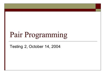 Pair Programming Testing 2, October 14, 2004. Administration  Project due Monday 2PM SHARP  Remember all parts of documentation (list of tests, project.