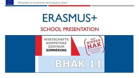 ERASMUS+ SCHOOL PRESENTATION This project is funded by the European Union.