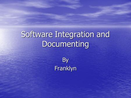 Software Integration and Documenting ByFranklyn. Cleanroom Software Engineering A software development process intended to produce software with a certifiable.