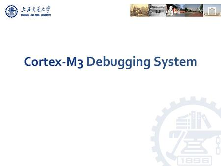 Cortex-M3 Debugging System. Chapter 15, 16 in the reference book.