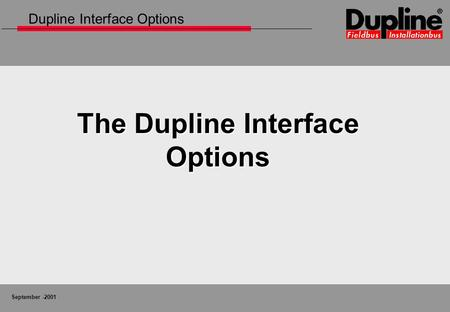 September -2001 The Dupline Interface Options Dupline Interface Options.