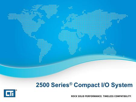 "2500 Series ® Compact I/O System. Where does Compact I/O fit? – When 2500 Series ® ""Classic"" system is too large to fit the application – When fewer I/O."