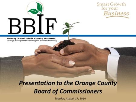 BLACK BUSINESS INVESTMENT FUND Presentation to the Orange County Board of Commissioners Tuesday, August 17, 2010.