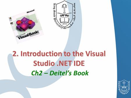 2. Introduction to the Visual Studio.NET IDE 2. Introduction to the Visual Studio.NET IDE Ch2 – Deitel's Book.