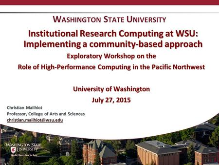 Institutional Research Computing at WSU: Implementing a community-based approach Exploratory Workshop on the Role of High-Performance Computing in the.