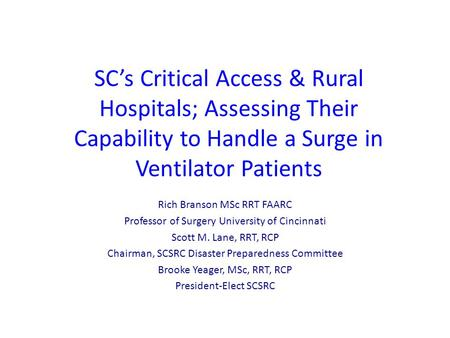 SC's Critical Access & Rural Hospitals; Assessing Their Capability to Handle a Surge in Ventilator Patients Rich Branson MSc RRT FAARC Professor of Surgery.