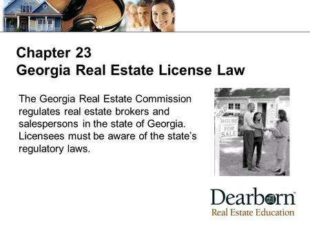 Chapter 23 Georgia Real Estate License Law The Georgia Real Estate Commission regulates real estate brokers and salespersons in the state of Georgia. Licensees.