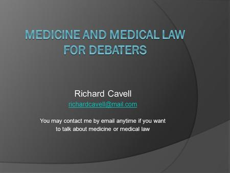 Richard Cavell You may contact me by anytime if you want to talk about medicine or <strong>medical</strong> law.