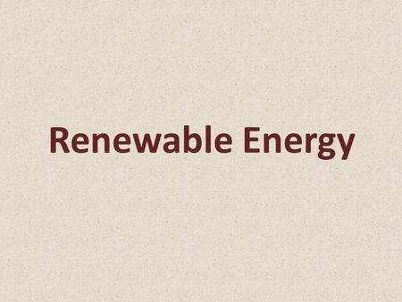 Renewable Energy. What is meant by renewable energy?