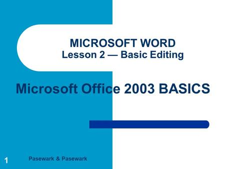 Pasewark & Pasewark Microsoft Office 2003 BASICS 1 MICROSOFT WORD Lesson 2 — Basic Editing.