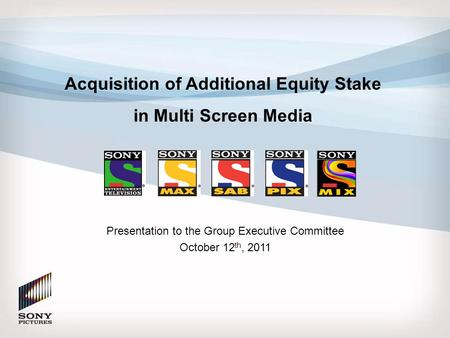 Acquisition of Additional <strong>Equity</strong> Stake in Multi Screen Media Presentation to the Group Executive Committee October 12 th, 2011.